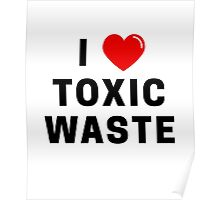 I Love Toxic Waste T-Shirt Poster