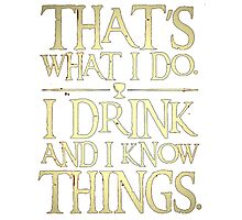 slogan t-shirt,Thats what ido i drink and i know things Photographic Print