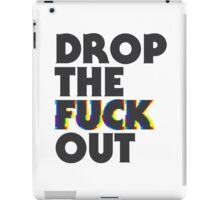 DROP THE F*** OUT iPad Case/Skin
