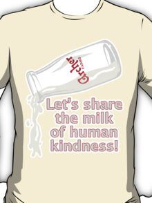 Milk of Human Kindness T-Shirt