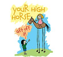 Your High Horse .. Get Off It! Photographic Print