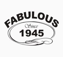 Fabulous Since 1945 by johnlincoln2557