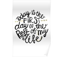 Today Is The First Day Of The Rest Of My Life Poster
