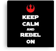 Kepp Calm and Rebel On! Canvas Print