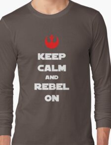 Kepp Calm and Rebel On! Long Sleeve T-Shirt