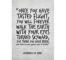 Leonardo da Vinci Quote, Once you have tasted flight, Inspirational Quote Photographic Print