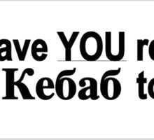 Have YOU Removed Kebab Today? Sticker