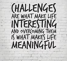 Challenges are what make life interesting, Motivational Quote Art by inspirational4u