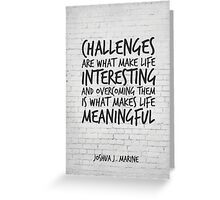 Challenges are what make life interesting, Motivational Quote Art Greeting Card