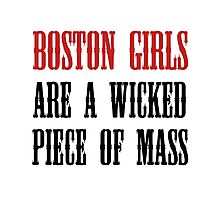 Boston Girls Wicked Piece Mass Photographic Print