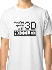 you're quite well 3D modeled -  geek flirt Classic T-Shirt