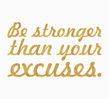 Be stronger than your excuses. -  Gym Motivational Quote One Piece - Short Sleeve
