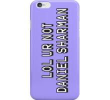 Lol ur not daniel sharman iPhone Case/Skin