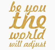 Be you the world will adjust... Inspirational Quote Baby Tee