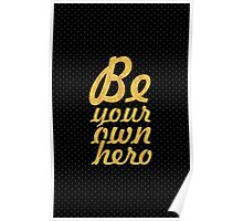 Be your own hero - Life Inspirational Quote Poster