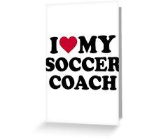 I love my soccer coach Greeting Card