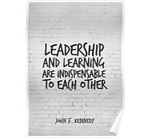 Motivational Quote Art, John F Kennedy, Leadership and learning are indispensable to each other Poster