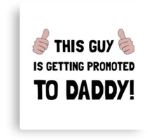 Promoted To Daddy Canvas Print