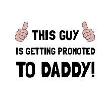 Promoted To Daddy Photographic Print