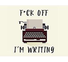 F*ck Off, I'm Writing Photographic Print