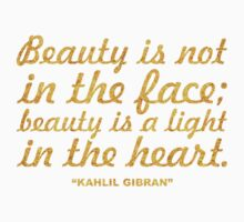 """Beauty is not in the face... """"Kahlil Gibran"""" Inspirational Quote Baby Tee"""