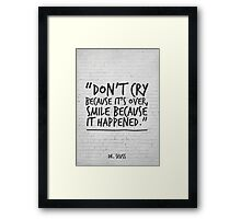 Dr Seuss Inspirational Quote, Don't cry because it's over... Framed Print