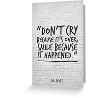 Dr Seuss Inspirational Quote, Don't cry because it's over... Greeting Card