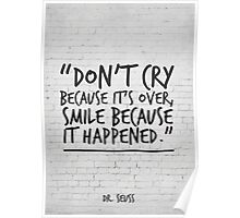 Dr Seuss Inspirational Quote, Don't cry because it's over... Poster