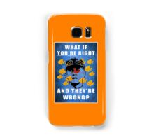 What if you're right Samsung Galaxy Case/Skin