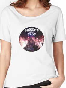 Where dreams come true Women's Relaxed Fit T-Shirt