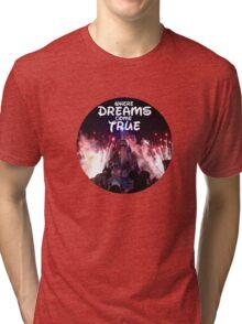 Where dreams come true Tri-blend T-Shirt