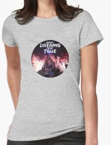 Where dreams come true Womens Fitted T-Shirt