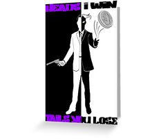 Heads I Win, Tails You Lose Greeting Card