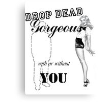 Drop Dead Gorgeous With or without you Canvas Print