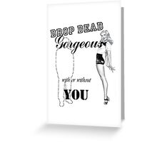 Drop Dead Gorgeous With or without you Greeting Card