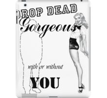 Drop Dead Gorgeous With or without you iPad Case/Skin