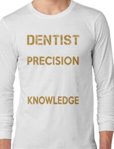Dentist - We Do Precision Guess Work Based On Unreliable Data Long Sleeve T-Shirt