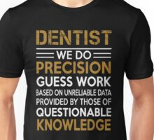 Dentist - We Do Precision Guess Work Based On Unreliable Data Unisex T-Shirt