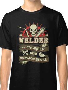 Welder - Welder An Engineer With Common Sense Classic T-Shirt