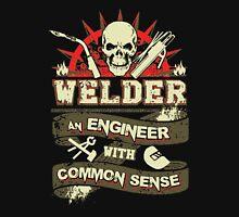 Welder - Welder An Engineer With Common Sense Unisex T-Shirt