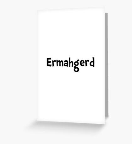 Ermahgerd Greeting Card