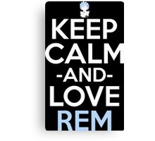 Keep Calm And Love Rem Anime Manga Shirt Canvas Print