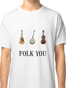 Folk You Classic T-Shirt