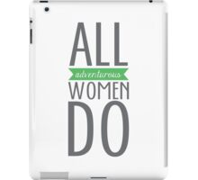 All Adventurous Women Do iPad Case/Skin