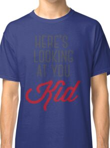 Here's looking at you kid Classic T-Shirt