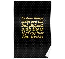"Certain things catch you eye... ""Ancient Indian Proverb"" Inspirational Quote Poster"