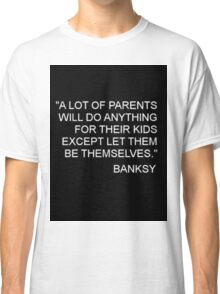 Banksy Quote Classic T-Shirt