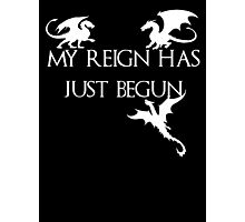Game of thrones Khalisee My reign has just begun Photographic Print