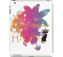 Choose What Makes You Happy iPad Case/Skin