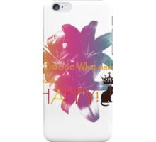 Choose What Makes You Happy iPhone Case/Skin
